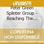 Peter Green Splinter Group - Reaching The Cold 100 cd musicale di PETER GREEN SPLINTER GROUP