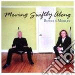 Bowes&morley - Moving Swiftly Along cd musicale di BOWES & MORLEY