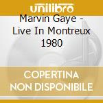 Marvin Gaye - Live In Montreux 1980 cd musicale di Marvin Gaye