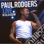 Paul Rodgers - Live In Glasgow cd musicale di Paul Rodgers