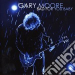 Gary Moore - Bad For You Baby cd musicale di Gary Moore
