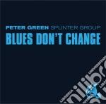 Peter Green Splinter Group - Blues Don't Change cd musicale di Peter splinter Green
