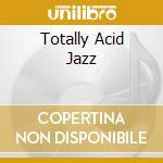 Various - Totally Acid Jazz cd musicale