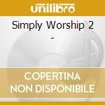 Simply worship 2 cd musicale di Artisti Vari
