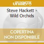 Wild orchids cd musicale di Steve Hackett