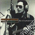 Graham Parker & The Rumour - Not If It Pleases Me cd musicale di PARKER GRAHAM