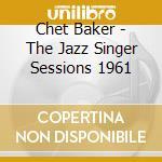 Chet Baker - The Jazz Singer Sessions 1961 cd musicale