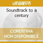 Soundtrack to a century cd musicale