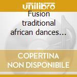 Fusion traditional african dances rhythm cd musicale