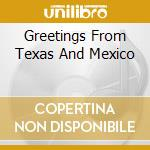 Various - Greetings From Texas And Mexico cd musicale