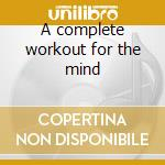 A complete workout for the mind cd musicale