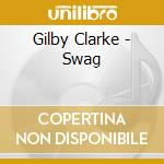 Clarke Gilby - Swag cd musicale di Gilby Clarke