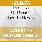 Dio - Evil Or Divine - Live In New York City cd musicale di DIO
