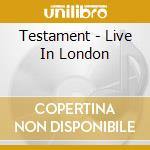 LIVE IN LONDON cd musicale di TESTAMENT