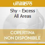 Shy - Excess All Areas cd musicale di Shy