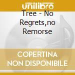 Tree - No Regrets,no Remorse cd musicale