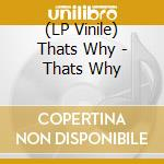 (LP VINILE) That's why lp lp vinile di Why That's