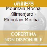 Mountain Mocha Kilimanjaro - Mountain Mocha Kilimanjaro cd musicale di Mountain mocha kilimanjaro