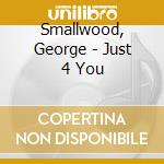 Smallwood, George - Just 4 You cd musicale di George Smallwood