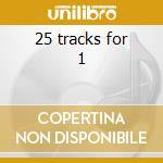25 tracks for 1 cd musicale