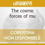 The cosmic forces of mu cd musicale di Artisti Vari