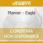 Mamer - Eagle cd musicale di MAMER