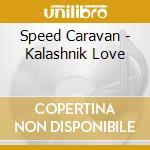 Speed Caravan - Kalashnik Love cd musicale di Caravan Speed