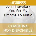 YOU SET MY DREAMS TO MUS. cd musicale di JOHN TRAVOLTA