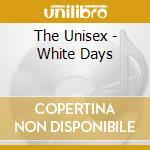 WHITE DAYS cd musicale di UNISEX