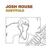 Josh Rouse - Subtitulo cd musicale di ROUSE JOSH