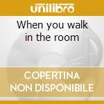 When you walk in the room cd musicale