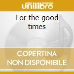 For the good times cd musicale
