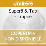 Super8 & Tab - Empire cd musicale di SUPER8 & TAB