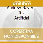 Andrew Bayer - It's Artificial cd musicale di Andrew Bayer