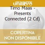 Timo Maas - Presents Connected (2 Cd) cd musicale di Timo Maas