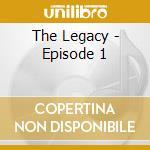 Various - The Legacy - Episode 1 cd musicale di Artisti Vari