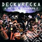 Deckwrecka - A Better Tomorrow cd musicale