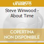 Steve Winwood - About Time cd musicale di Steve Winwood