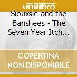 THE SEVEN YEAR ITCH LIVE cd musicale di SIOUXSIE AND THE BANSHEES