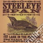 Steelye Span - The Lark In The Morning cd musicale di Span Steeleye