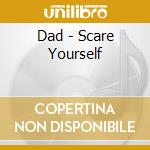 Dad - Scare Yourself cd musicale di D.A.D.