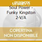 SOUL POWER - FUNKY KINGSTON VOL.2         cd musicale di AA.VV.