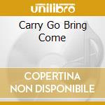 CARRY GO BRING COME                       cd musicale di HINDS JUSTIN
