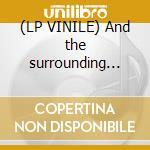 (LP VINILE) And the surrounding mountains lp vinile