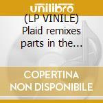 (LP VINILE) Plaid remixes parts in the post 2 lp vinile di Plaid