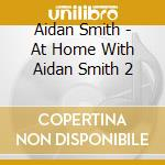 Aidan Smith - At Home With Aidan Smith 2 cd musicale di Aidan Smith