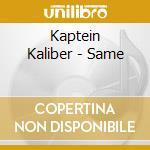 Kaptein Kaliber - Same cd musicale di KAPTEIN KALIBER