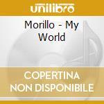 Morillo - My World cd musicale di MORILLO ERICK