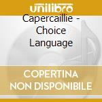 Capercaillie - Choice Language cd musicale di CAPERCAILLIE