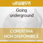 Going underground cd musicale di Artisti Vari